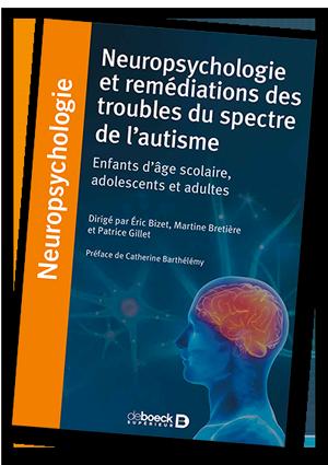 """Vient de paraître aux éditions Deboeck (avril 2018) le livre """"Neuropsychologie et remédiations des troubles du spectre de l'autisme : Enfants d'âge scolaire, adolescents et adultes"""" dirigé parMartine Bretière,Eric BizetetPatrice Gillet."""